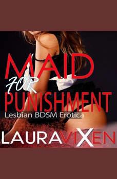 Maid for Punishment - Lesbian BDSM Erotica, Laura Vixen