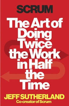 Scrum: The Art of Doing Twice the Work in Half the Time, Jeff Sutherland