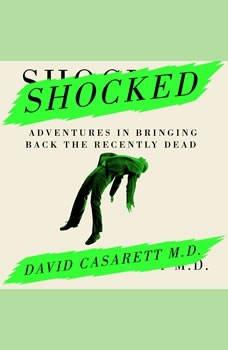Shocked: Adventures in Bringing Back the Recently Dead, David Casarett