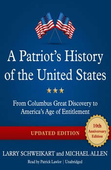 A Patriots History of the United States, Updated Edition: From Columbuss Great Discovery to Americas Age of Entitlement, Larry Schweikart; Michael Allen