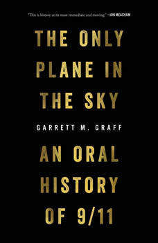 The Only Plane in the Sky: An Oral History of September 11, 2001, Garrett M. Graff