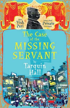 The Case of the Missing Servant: From the Files of Vish Puri, Most Private Investigator From the Files of Vish Puri, Most Private Investigator, Tarquin Hall