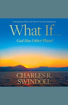 What If...God Has Other Plans?: Finding Hope When Life Throws You the Unexpected, Charles R. Swindoll