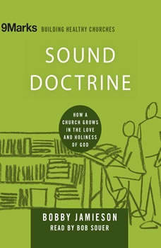 Sound Doctrine: How a Church Grows in the Love and Holiness of God How a Church Grows in the Love and Holiness of God, Bobby Jamieson