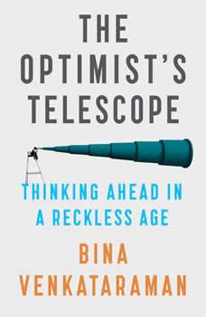 The Optimist's Telescope: Thinking Ahead in a Reckless Age, Bina Venkataraman