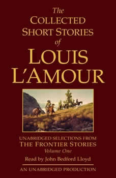 The Collected Short Stories of Louis L'Amour: Unabridged Selections from The Frontier Stories: Volume 1, Louis L'Amour