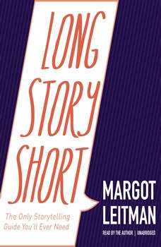 Long Story Short: The Only Storytelling Guide Youll Ever Need, Margot Leitman