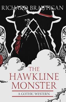 The Hawkline Monster: A Gothic Western, Richard  Brautigan