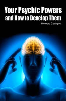 Your Psychic Powers and How to Develop Them, Hereward Carrington