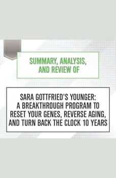 Summary, Analysis, and Review of Sara Gottfried's Younger: A Breakthrough Program to Reset Your Genes, Reverse Aging, and Turn Back the Clock 10 Years, Start Publishing Notes