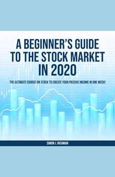A Beginner's Guide to the Stock Market in 2020, Simon J. Richman