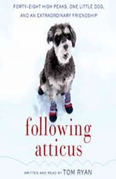 Following Atticus: Forty-Eight High Peaks, One Little Dog, and an Extraordinary Friendship, Tom Ryan