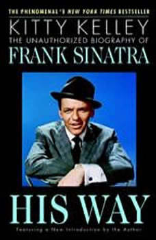 His Way: The Unauthorized Biography of Frank Sinatra, Kitty Kelley