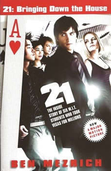 21: Bringing Down the House Movie Tie-In: The Inside Story of Six M.I.T. Students Who Took Vegas for Millions, Ben Mezrich