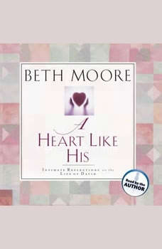 A Heart Like His: Intimate Reflections on the Life of David, Beth Moore