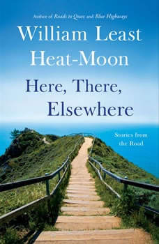 Here, There, Elsewhere: Stories from the Road, William Least Heat-Moon