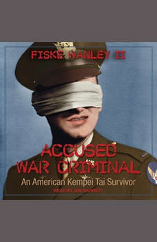 Accused War Criminal: An American Kempei Tai Survivor, Fiske Hanley II