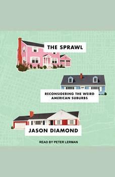 The Sprawl: Reconsidering the Weird American Suburbs, Jason Diamond