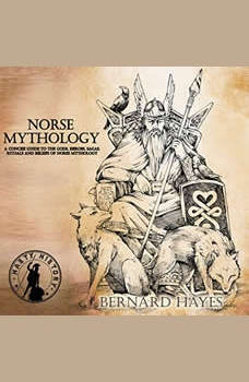 Norse Mythology: A Concise Guide to the Gods, Heroes, Sagas, Rituals, and Beliefs of Norse Mythology, Bernard Hayes