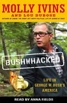 Bushwhacked: Life in George W. Bush's America, Molly Ivins