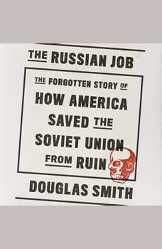 The Russian Job: The Forgotten Story of How America Saved the Soviet Union from Ruin, Douglas Smith