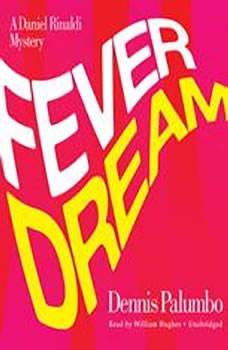 Fever Dream: The Daniel Rinaldi Series, Book 2 The Daniel Rinaldi Series, Book 2, Dennis Palumbo