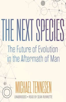 The Next Species: The Future of Evolution in the Aftermath of Man, Michael Tennesen