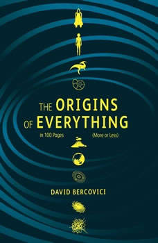 The Origins of Everything in 100 Pages (More or Less), David Bercovici