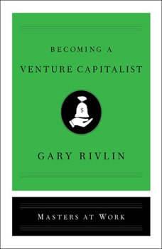 Becoming a Venture Capitalist, Gary Rivlin
