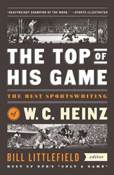 The Top of His Game: The Best Sportswriting of W. C. Heinz The Best Sportswriting of W. C. Heinz, W. C. Heinz