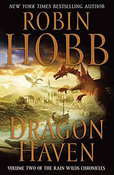 Dragon Haven: Volume Two of the Rain Wilds Chronicles, Robin Hobb
