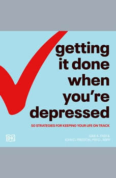 Getting It Done When You're Depressed, Second Edition: 50 Strategies for Keeping Your Life on Track, John Preston