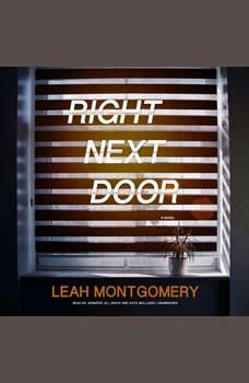 Right Next Door: A Novel, Leah Montgomery