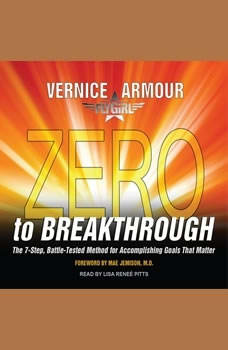 Zero to Breakthrough: The 7-step, Battle-tested Method for Accomplishing Goals That Matter The 7-step, Battle-tested Method for Accomplishing Goals That Matter, Vernice FlyGirl Armour