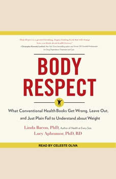Body Respect: What Conventional Health Books Get Wrong, Leave Out, and Just Plain Fail to Understand about Weight What Conventional Health Books Get Wrong, Leave Out, and Just Plain Fail to Understand about Weight, PhD Aphramor
