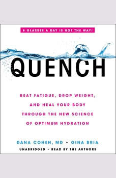Quench: Beat Fatigue, Drop Weight, and Heal Your Body Through the New Science of Optimum Hydration Beat Fatigue, Drop Weight, and Heal Your Body Through the New Science of Optimum Hydration, Dana Cohen