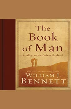 The Book of Man: Readings on the Path to Manhood, William J. Bennett