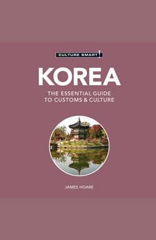 Korea - Culture Smart!: The Essential Guide To Customs & Culture, James Hoare
