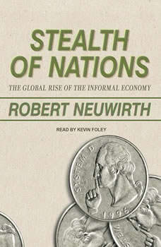 Stealth of Nations: The Global Rise of the Informal Economy, Robert Neuwirth
