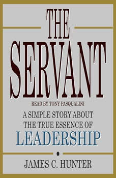 The Servant: A Simple Story About the True Essence of Leadership, James C. Hunter