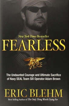 Fearless: The Undaunted Courage and Ultimate Sacrifice of Navy SEAL Team SIX Operator Adam Brown, Eric Blehm