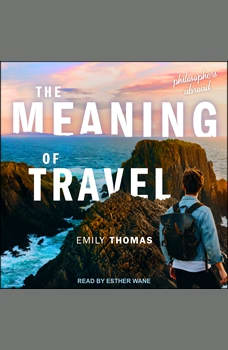 The Meaning of Travel: Philosophers Abroad, Emily Thomas