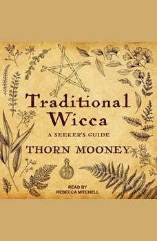 Traditional Wicca: A Seeker's Guide, Thorn Mooney