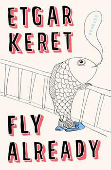Fly Already: Stories, Etgar Keret