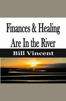 Finances & Healing Are In the River, Bill Vincent