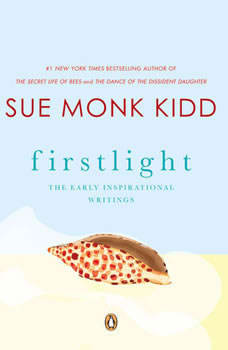 Firstlight: The Early Inspirational Writings of Sue Monk Kidd The Early Inspirational Writings of Sue Monk Kidd, Sue Monk Kidd