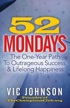 52 Mondays: The One Year Path to Outrageous Success & Lifelong Happiness, Vic Johnson