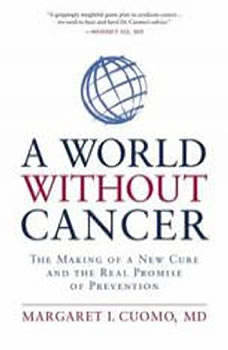 A World without Cancer: The Making of a New Cure and the Real Promise of Prevention The Making of a New Cure and the Real Promise of Prevention, Margaret I. Cuomo, MD