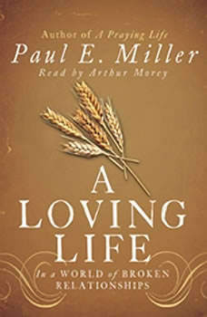 A Loving Life: In a World of Broken Relationships In a World of Broken Relationships, Paul E. Miller