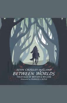 Between Worlds: Folktales of Britain & Ireland, Kevin Crossley-Holland